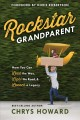 Rockstar grandparent : how you can lead the way, light the road, and launch a legacy / Chrys Howard. cover