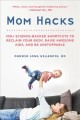 Mom hacks : 100+ science-backed shortcuts to reclaim your body, raise awesome kids, and be unstoppable / Darria Long Gillespie, MD. cover