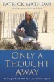 Only a thought away : keeping in touch with your loved ones in spirit / by Patrick Mathews. cover