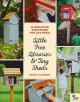 Little free libraries and tiny sheds : 12 miniature structures you can build / Philip Schmidt and Little Free Library ; foreword by Todd Bol. cover