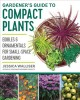 Gardener's guide to compact plants : edibles & ornamentals for small-space gardening / Jessica Walliser. cover