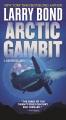 Arctic gambit / Larry Bond. cover