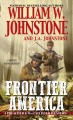 Frontier America / William W. Johnstone with J.A. Johnstone. cover