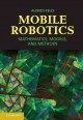 Mobile robotics : mathematics, models and methods / Alonzo Kelly, Carnegie Mellon University. cover
