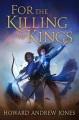 For the killing of kings / Howard Andrew Jones. cover