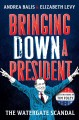 Bringing down a president : the Watergate scandal / Andrea Balis & Elizabeth Levy ; illustrations by Tim Foley. cover
