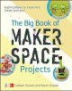 The big book of makerspace projects : inspiring makers to experiment, create, and learn / Colleen Graves, Aaron Graves. cover