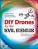 DIY drones for the evil genius : design, build, and customize your own drones / Ian Cinnamon, Romi S. Kadri & Fitz Tepper. cover