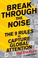 Break through the noise : the nine rules to capture global attention / Tim Staples and Josh Young. cover