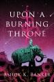 Upon a burning throne / Ashok K. Banker. cover