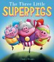 The three little superpigs / written and illustrated by Claire Evans. cover
