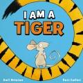I am a tiger / Karl Newson ; [illustrator] Ross Collins. cover