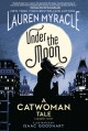 Under the moon : a Catwoman tale / written by Lauren Myracle ; illustrated by Isaac Goodhart ; Jeremy Lawson, colorist ; Deron Bennett, letterer. cover