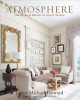 Atmosphere : the seven elements of great design / James Michael Howard ; written with Andrew Sessa ; foreword by Newell Turner. cover
