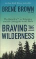 Braving the wilderness : the quest for true belonging and the courage to stand alone / Brené Brown. cover