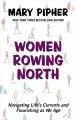 Women rowing North : navigating life's currents and flourishing as we age / Mary Pipher. cover