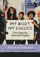 My body, my choice : the fight for abortion rights / Robin Stevenson ; illustrations by Meags Fitzgerald. cover