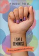 I am a feminist : claiming the f-word in turbulent times / Monique Polak ; illustrations by Meags Fitzgerald. cover
