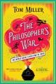 The philosopher's war : a novel / Tom Miller. cover