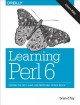 Learning Perl 6 : keeping the easy, hard, and impossible within reach / Brian D. Foy. cover