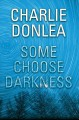 Some choose darkness / Charlie Donlea. cover