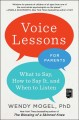 Voice lessons for parents : what to say, how to say it, and when to listen / Wendy Mogel, PhD. cover