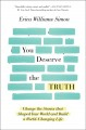 You deserve the truth : change the stories that shaped your world and build a world-changing life / Erica Williams Simon. cover