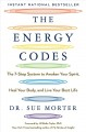 The energy codes : the 7-step system to awaken your spirit, heal your body, and live your best life / Dr. Sue Morter ; foreword by Jill Bolte Taylor, PhD. cover