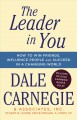 The leader in you : how to win friends, influence people, and succeed in a changing world / Dale Carnegie & Associates, Inc., Stuart R. Levine, CEO and Michael A. Crom, VP. cover
