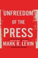 Unfreedom of the press / Mark R. Levin. cover