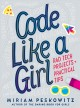 Code like a girl : rad tech projects and practical tips / Miriam Peskowitz. cover