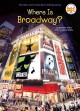 Where is Broadway? / by Douglas Yacka and Francesco Sedita ; illustrated by John Hinderliter. cover