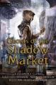 Ghosts of the shadow market / Cassandra Clare, Sarah Rees Brennan, Maureen Johnson, Kelly Link, Robin Wasserman. cover