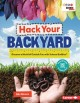 Hack your backyard : discover a world of outside fun with Science Buddies / Niki Ahrens. cover