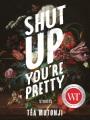 Shut up, you're pretty / Téa Mutonji. cover