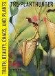 The planthunter : truth, beauty, chaos and plants / Georgina Reid with photography by Daniel Shipp. cover