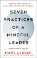 Seven practices of a mindful leader : lessons from Google and a Zen monastery kitchen / Marc Lesser ; Foreword by Daniel J. Siegel, MD. cover