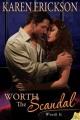 Worth the scandal [electronic resource] / Karen Erickson. cover
