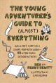 The young adventurer's guide to (almost) everything : build a fort, camp like a champ, poop in the woods--45 action-packed outdoor activities / Ben and Penny Hewitt ; illustrations by Luke Boushee. cover