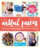 The artful parent : simple ways to fill your family's life with art and creativity / Jean Van't Hul. cover