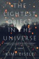 The lightest object in the universe / a novel by Kimi Eisele. cover