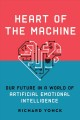 Heart of the machine : our future in a world of artificial emotional intelligence / Richard Yonck. cover
