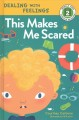 This makes me scared / Courtney Carbone ; illustrated by Hilli Kushnir. cover