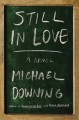 Still in love : a novel / Michael Downing. cover