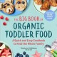 The big book of organic toddler food : a quick and easy cookbook to feed the whole family / Stephanie Middleberg MS, RD, CDN. cover