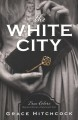 The white city / True Colors: Historical Stories of American Crime Grace Hitchcock. cover