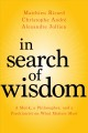 In search of wisdom : a monk, a philosopher, and a psychiatrist on what matters most = Trois amis en qu©Đete de sagesse / Christophe Andre, Alexandre Jollien, Matthieu Ricard ; translated by Shera... cover