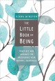 The little book of being : practices and guidance for uncovering your natural awareness / Diana Winston. cover