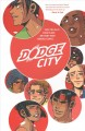 Dodge City / created & written by John Trujillo ; illustrated by Cara McGee ; colored by Brittany Peer with Gonçalo Lopes and Cara McGee ; lettered by Aubrey Aiese ; cover by Cara McGee. cover