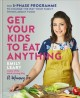 Get your kids to eat anything : the 5-phase programme to change the way your family thinks about food / Emily Leary. cover